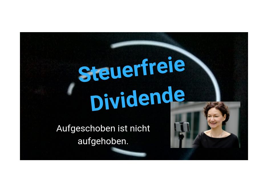 Steuerfreie Dividende: Aufgeschoben ist nicht aufgehoben.