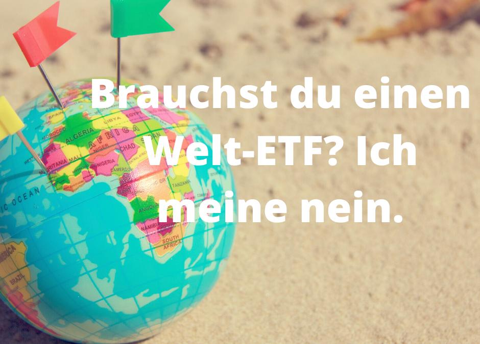 Brauchst du einen Welt ETF?